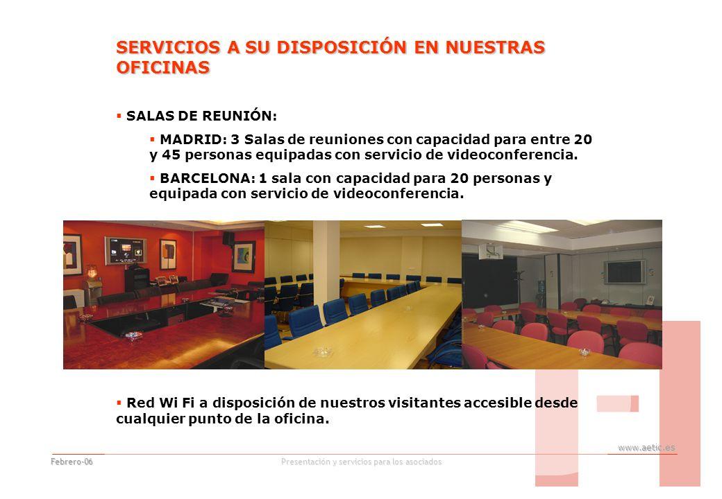 www.aetic.es Presentación y servicios para los asociados Febrero-06 SERVICIOS A SU DISPOSICIÓN EN NUESTRAS OFICINAS SALAS DE REUNIÓN: MADRID: 3 Salas de reuniones con capacidad para entre 20 y 45 personas equipadas con servicio de videoconferencia.