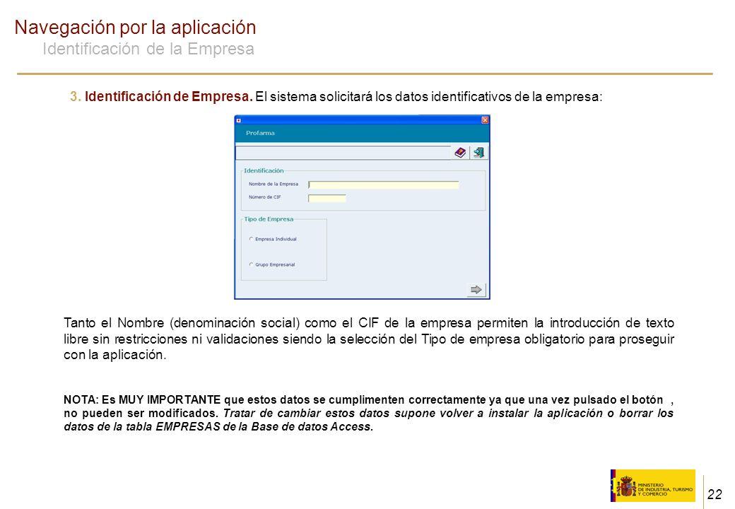 22 Navegación por la aplicación Identificación de la Empresa 3. Identificación de Empresa. El sistema solicitará los datos identificativos de la empre