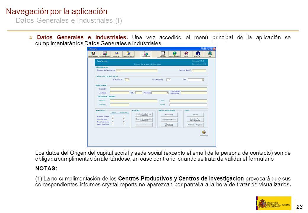 23 Navegación por la aplicación Datos Generales e Industriales (I) 4. Datos Generales e Industriales. Una vez accedido el menú principal de la aplicac