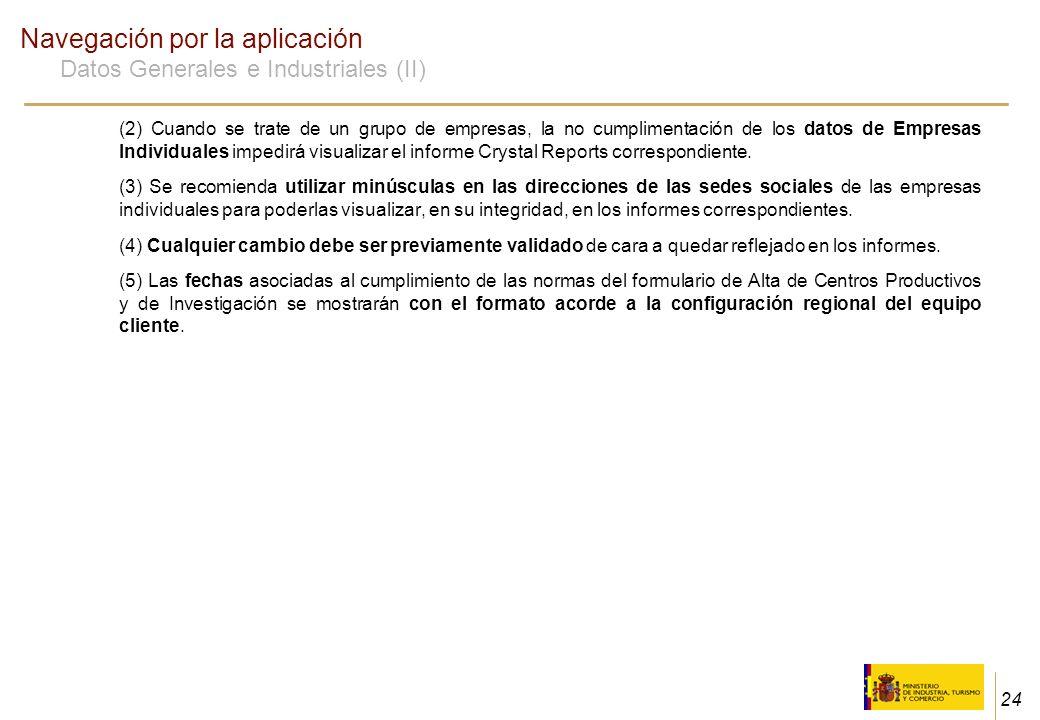 24 Navegación por la aplicación Datos Generales e Industriales (II) (2) Cuando se trate de un grupo de empresas, la no cumplimentación de los datos de