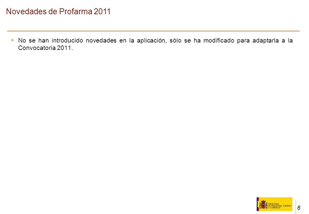 6 No se han introducido novedades en la aplicación, sólo se ha modificado para adaptarla a la Convocatoria 2011. Novedades de Profarma 2011