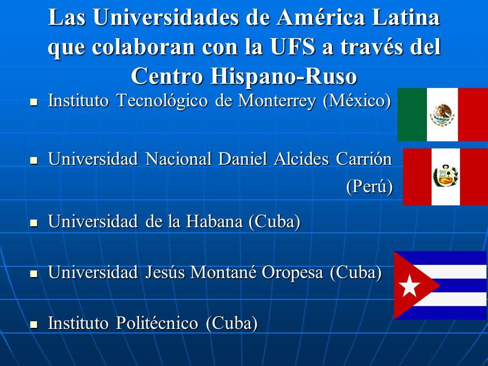 Las Universidades de América Latina que colaboran con la UFS a través del Centro Hispano-Ruso Instituto Tecnológico de Monterrey (México) Instituto Te