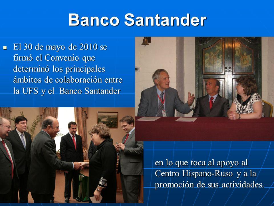 Banco Santander El 30 de mayo de 2010 se firmó el Convenio que determinó los principales ámbitos de colaboración entre la UFS y el Banco Santander El