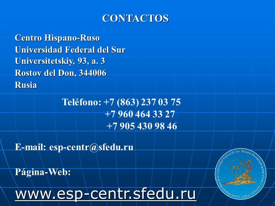 CONTACTOS Centro Hispano-Ruso Universidad Federal del Sur Universitetskiy, 93, a. 3 Rostov del Don, 344006 Rusia Teléfono: +7 (863) 237 03 75 +7 960 4