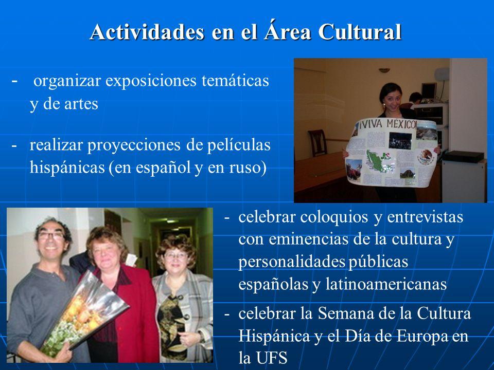 Actividades en el Área Cultural - organizar exposiciones temáticas y de artes - -realizar proyecciones de películas hispánicas (en español y en ruso)
