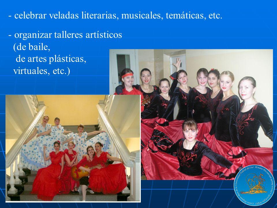 - celebrar veladas literarias, musicales, temáticas, etc. - organizar talleres artísticos (de baile, de artes plásticas, virtuales, etc.)