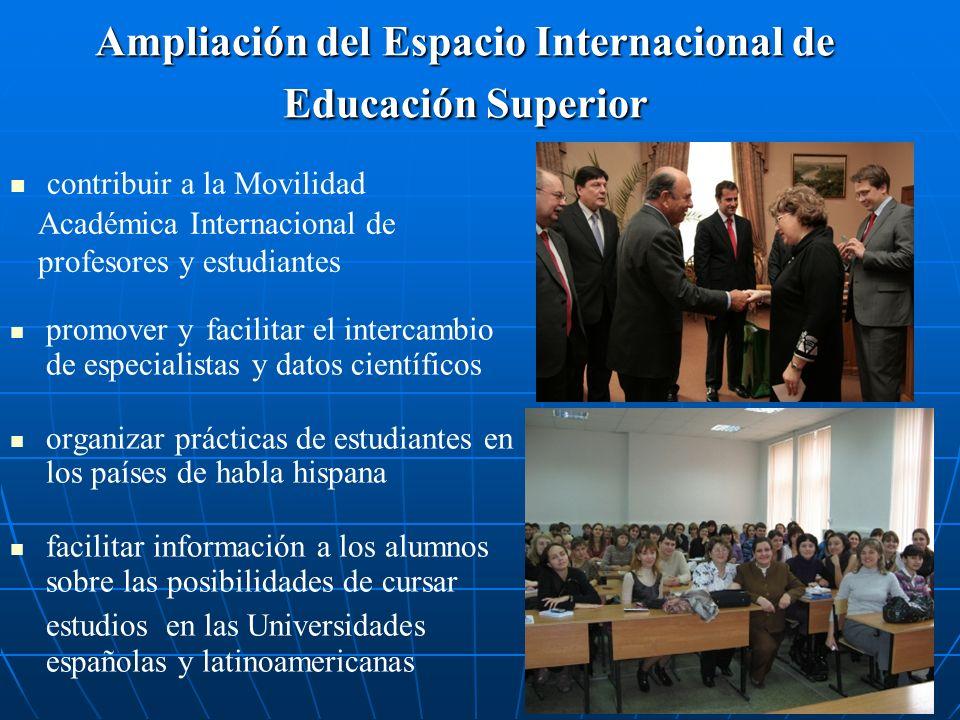 Ampliación del Espacio Internacional de Educación Superior promover y facilitar el intercambio de especialistas y datos científicos organizar práctica