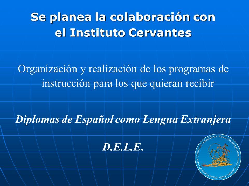 Se planea la colaboración con el Instituto Cervantes Organización y realización de los programas de instrucción para los que quieran recibir Diplomas