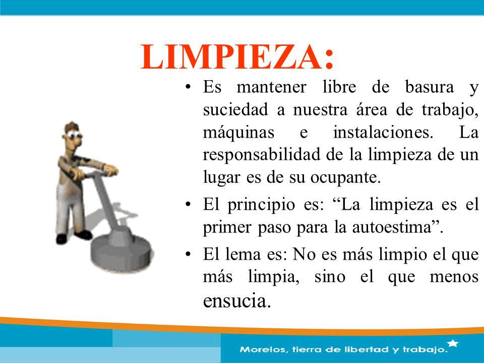 LIMPIEZA : Es mantener libre de basura y suciedad a nuestra área de trabajo, máquinas e instalaciones. La responsabilidad de la limpieza de un lugar e