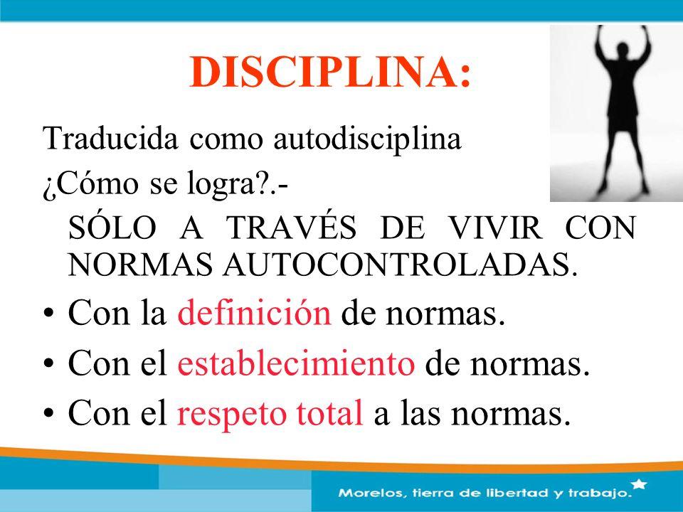 Traducida como autodisciplina ¿Cómo se logra?.- SÓLO A TRAVÉS DE VIVIR CON NORMAS AUTOCONTROLADAS. Con la definición de normas. Con el establecimiento