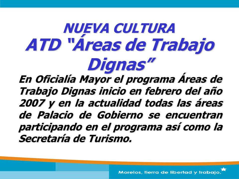 NUEVA CULTURA En Oficialía Mayor el programa Áreas de Trabajo Dignas inicio en febrero del año 2007 y en la actualidad todas las áreas de Palacio de G