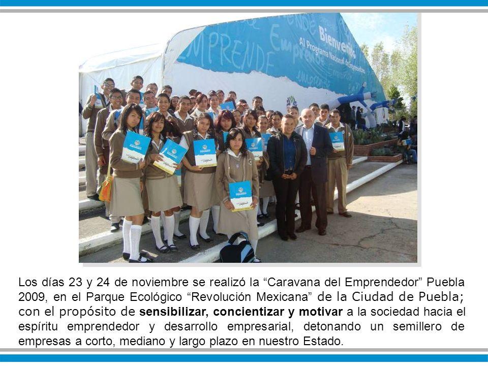 Los días 23 y 24 de noviembre se realizó la Caravana del Emprendedor Puebla 2009, en el Parque Ecológico Revolución Mexicana de la Ciudad de Puebla; con el propósito de sensibilizar, concientizar y motivar a la sociedad hacia el espíritu emprendedor y desarrollo empresarial, detonando un semillero de empresas a corto, mediano y largo plazo en nuestro Estado.