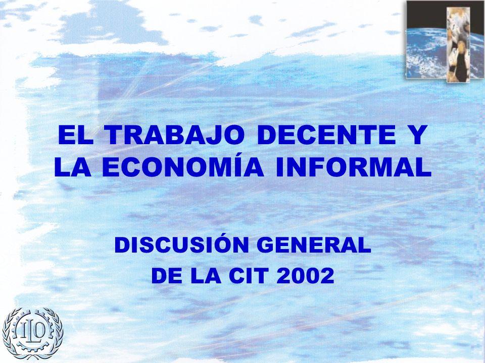 EL TRABAJO DECENTE Y LA ECONOMÍA INFORMAL DISCUSIÓN GENERAL DE LA CIT 2002