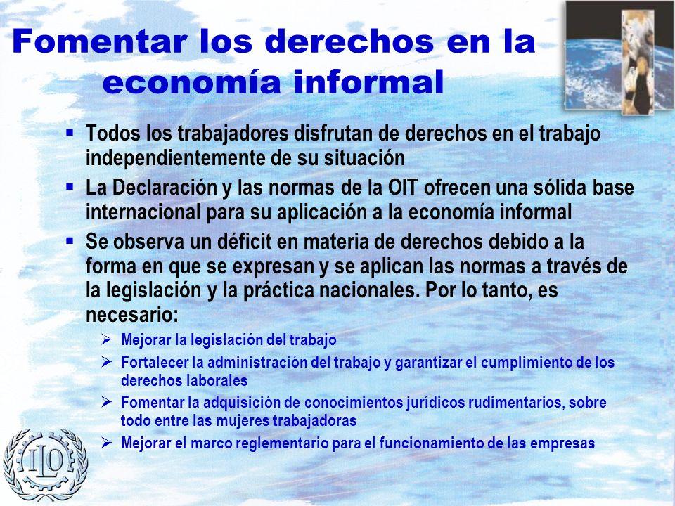 Fomentar los derechos en la economía informal Todos los trabajadores disfrutan de derechos en el trabajo independientemente de su situación La Declara