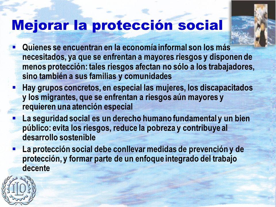 Mejorar la protección social Quienes se encuentran en la economía informal son los más necesitados, ya que se enfrentan a mayores riesgos y disponen d