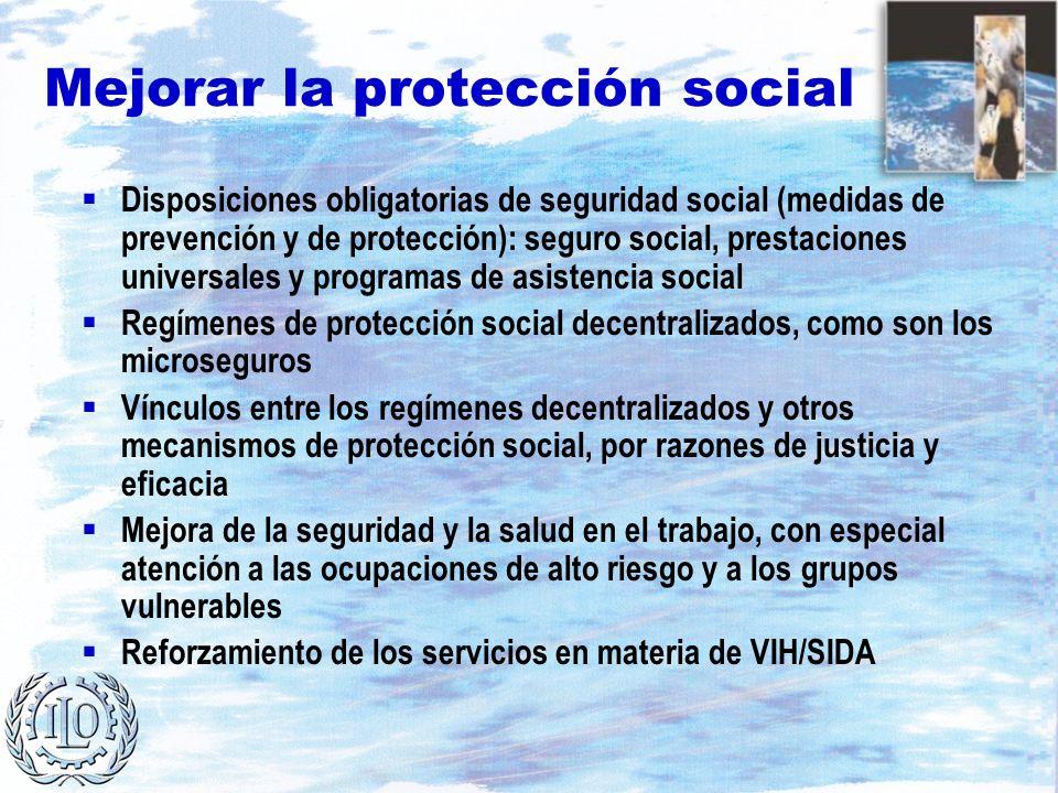 Mejorar la protección social Disposiciones obligatorias de seguridad social (medidas de prevención y de protección): seguro social, prestaciones unive