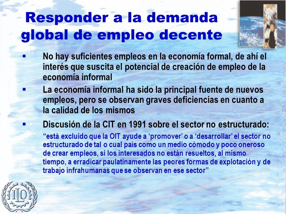 Responder a la demanda global de empleo decente No hay suficientes empleos en la economía formal, de ahí el interés que suscita el potencial de creaci