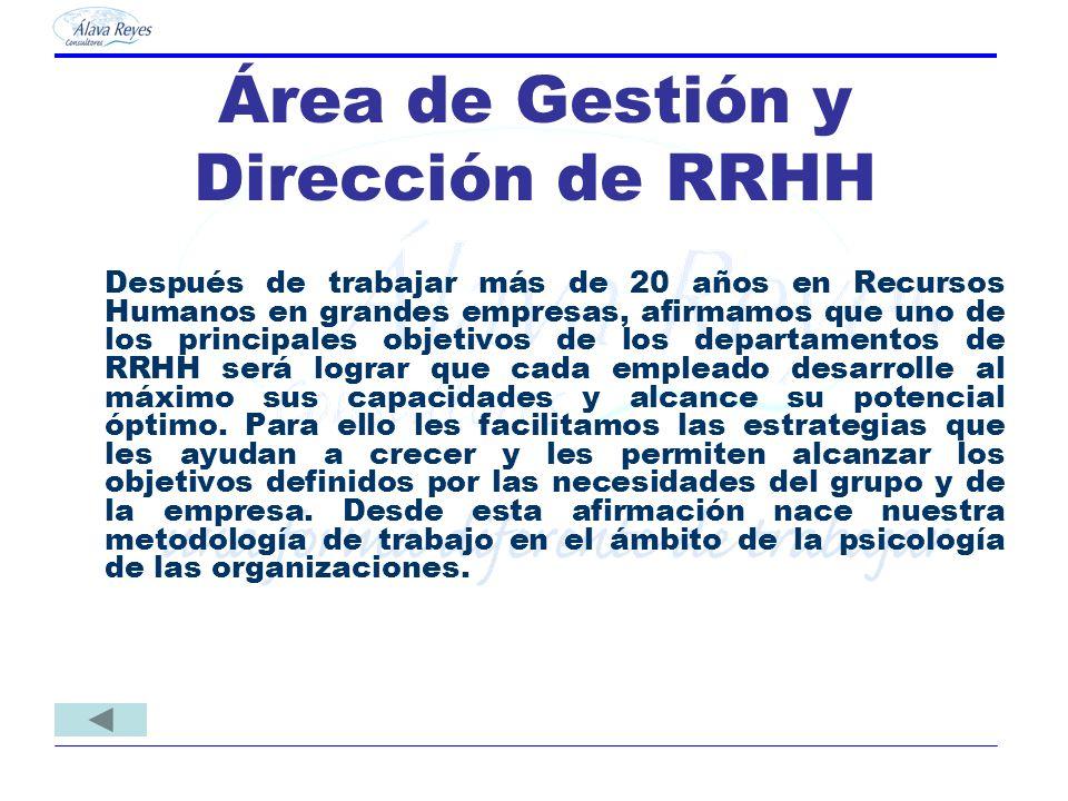 Área de Gestión y Dirección de RRHH Después de trabajar más de 20 años en Recursos Humanos en grandes empresas, afirmamos que uno de los principales o