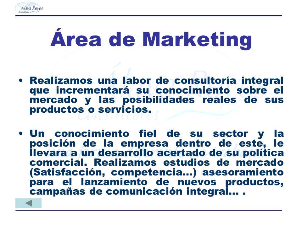 Área de Marketing Realizamos una labor de consultoría integral que incrementará su conocimiento sobre el mercado y las posibilidades reales de sus pro