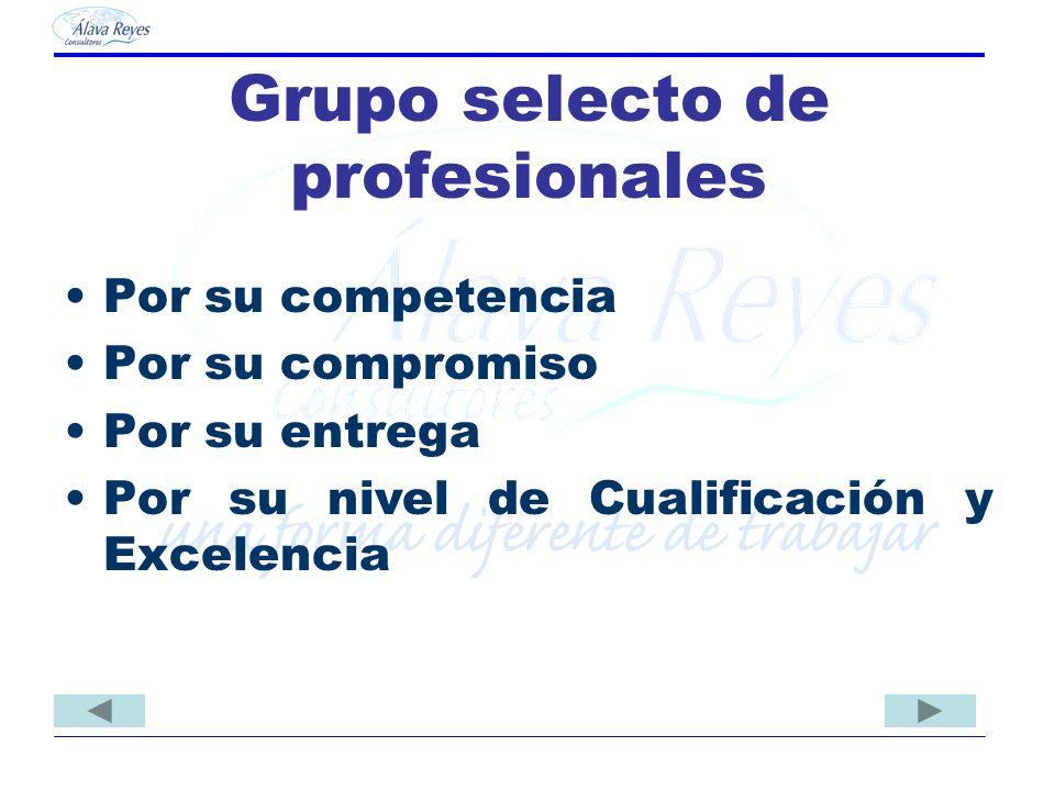 Grupo selecto de profesionales Por su competencia Por su compromiso Por su entrega Por su nivel de Cualificación y Excelencia