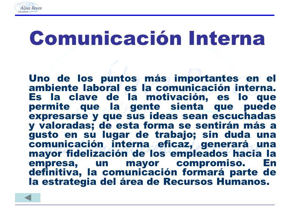 Comunicación Interna Uno de los puntos más importantes en el ambiente laboral es la comunicación interna. Es la clave de la motivación, es lo que perm