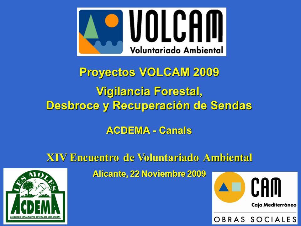 Proyectos VOLCAM 2009 Vigilancia Forestal, Desbroce y Recuperación de Sendas ACDEMA - Canals XIV Encuentro de Voluntariado Ambiental Alicante, 22 Noviembre 2009