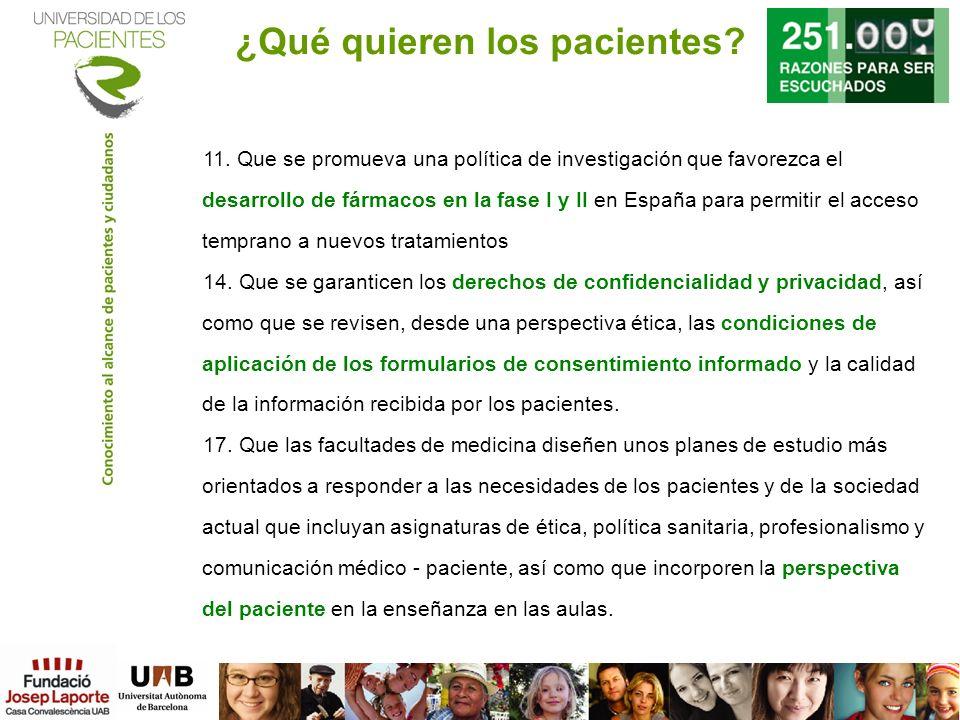 ¿Qué quieren los pacientes? 11. Que se promueva una política de investigación que favorezca el desarrollo de fármacos en la fase I y II en España para