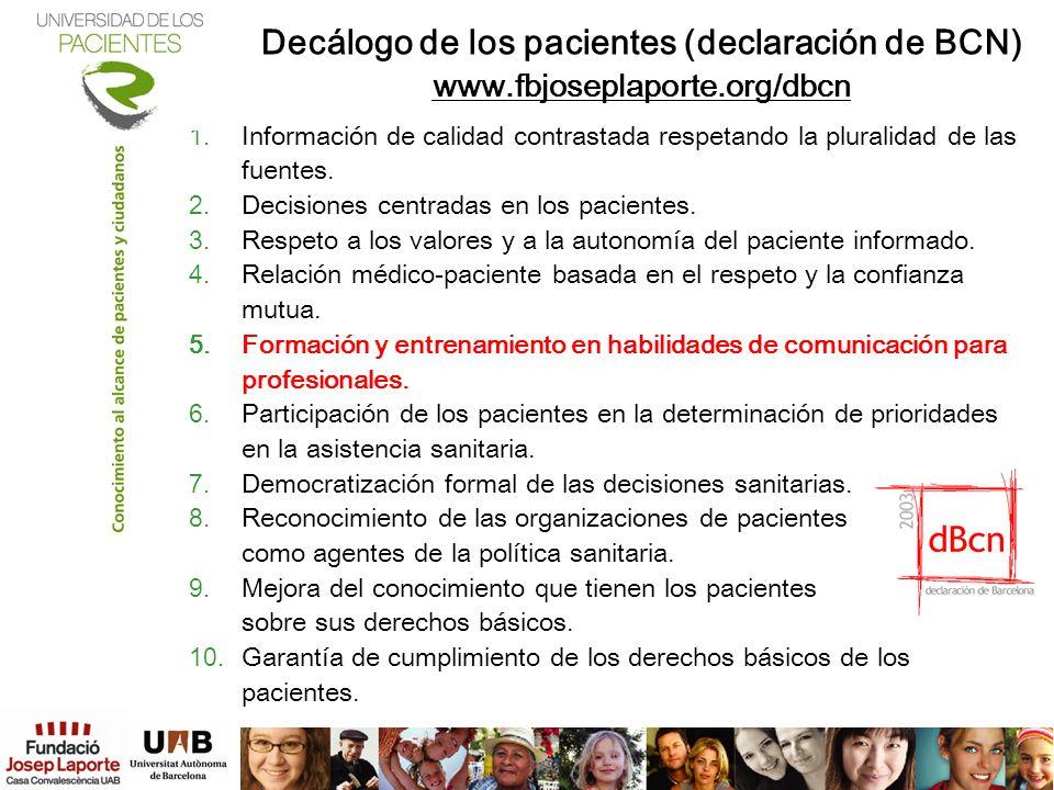 1. Información de calidad contrastada respetando la pluralidad de las fuentes. 2. Decisiones centradas en los pacientes. 3. Respeto a los valores y a