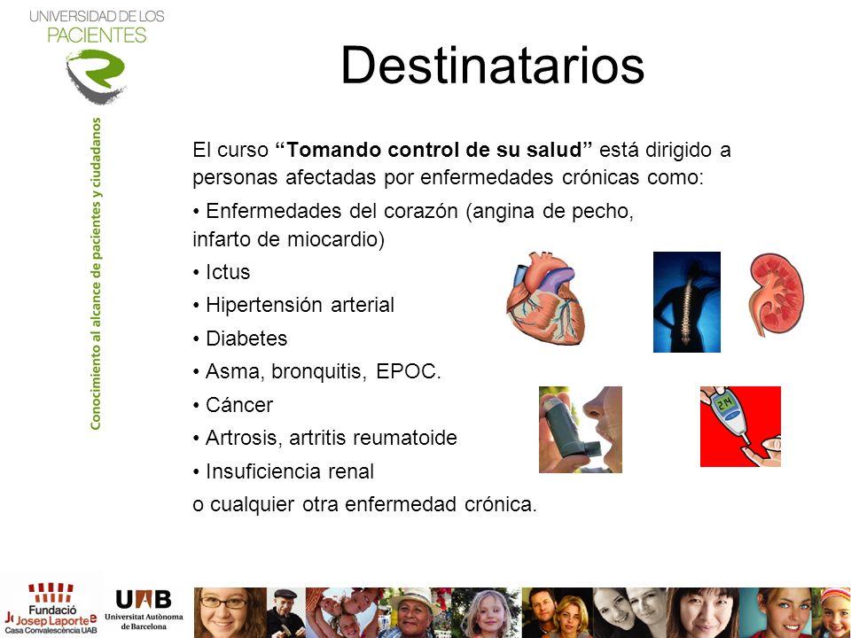 Destinatarios El curso Tomando control de su salud está dirigido a personas afectadas por enfermedades crónicas como: Enfermedades del corazón (angina