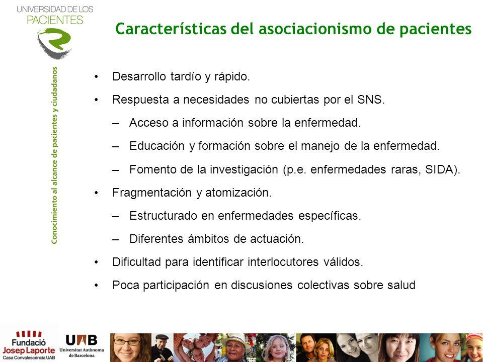Características del asociacionismo de pacientes Desarrollo tardío y rápido. Respuesta a necesidades no cubiertas por el SNS. –Acceso a información sob