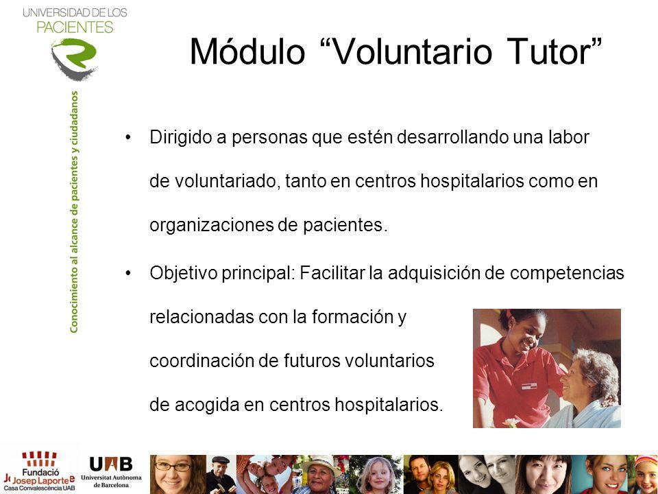 Módulo Voluntario Tutor Dirigido a personas que estén desarrollando una labor de voluntariado, tanto en centros hospitalarios como en organizaciones d