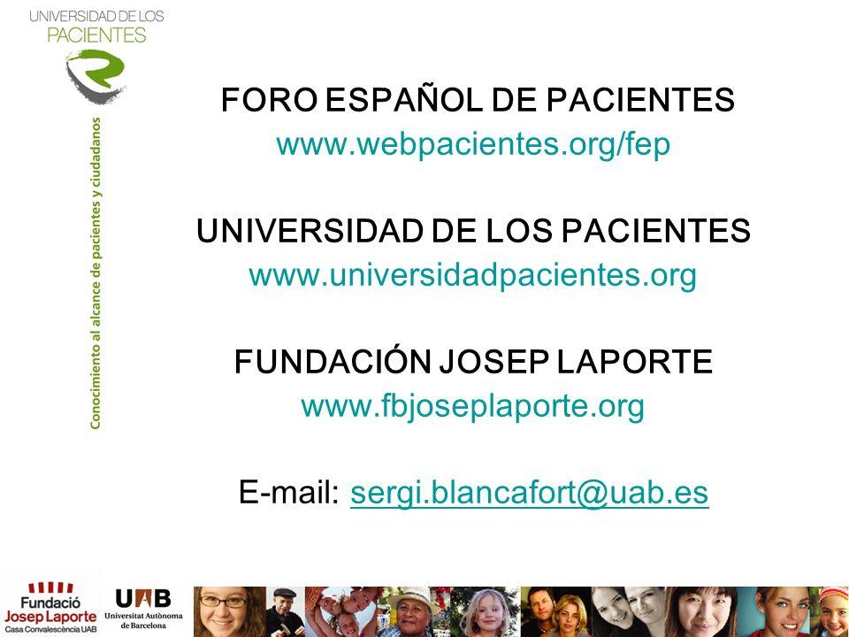 FORO ESPAÑOL DE PACIENTES www.webpacientes.org/fep UNIVERSIDAD DE LOS PACIENTES www.universidadpacientes.org FUNDACIÓN JOSEP LAPORTE www.fbjoseplaport
