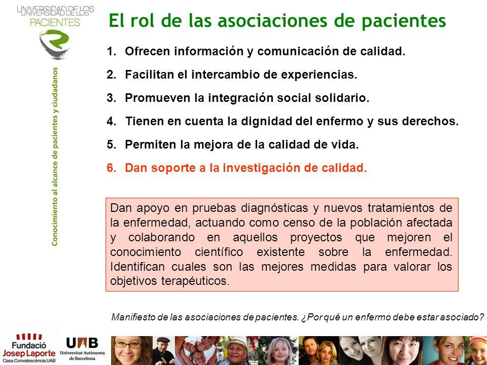El rol de las asociaciones de pacientes 1.Ofrecen información y comunicación de calidad. 2.Facilitan el intercambio de experiencias. 3.Promueven la in