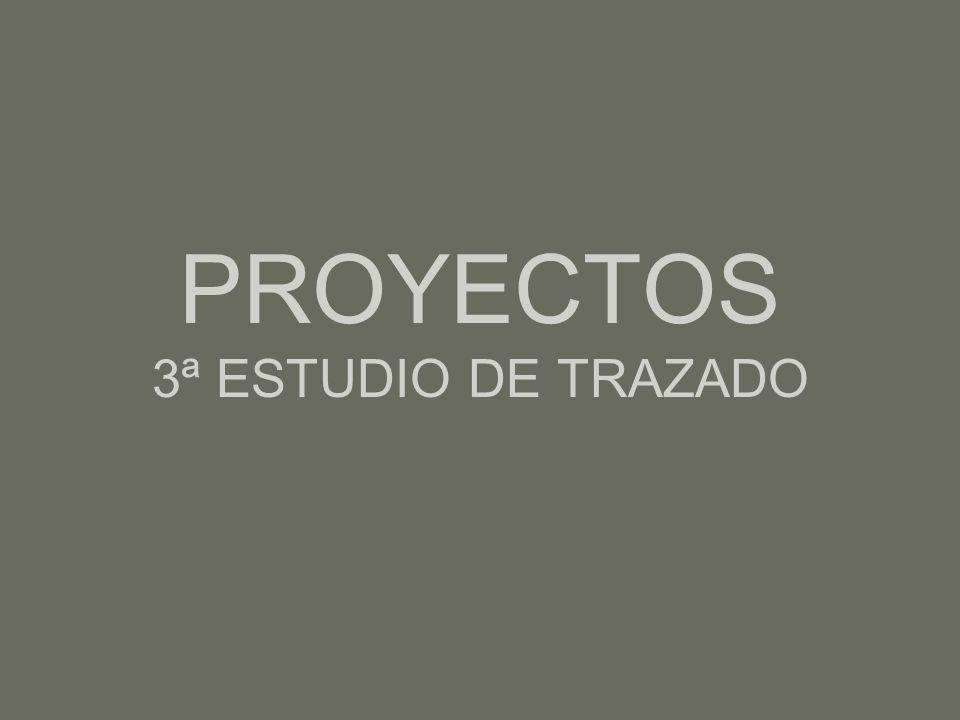PROYECTOS 3ª ESTUDIO DE TRAZADO