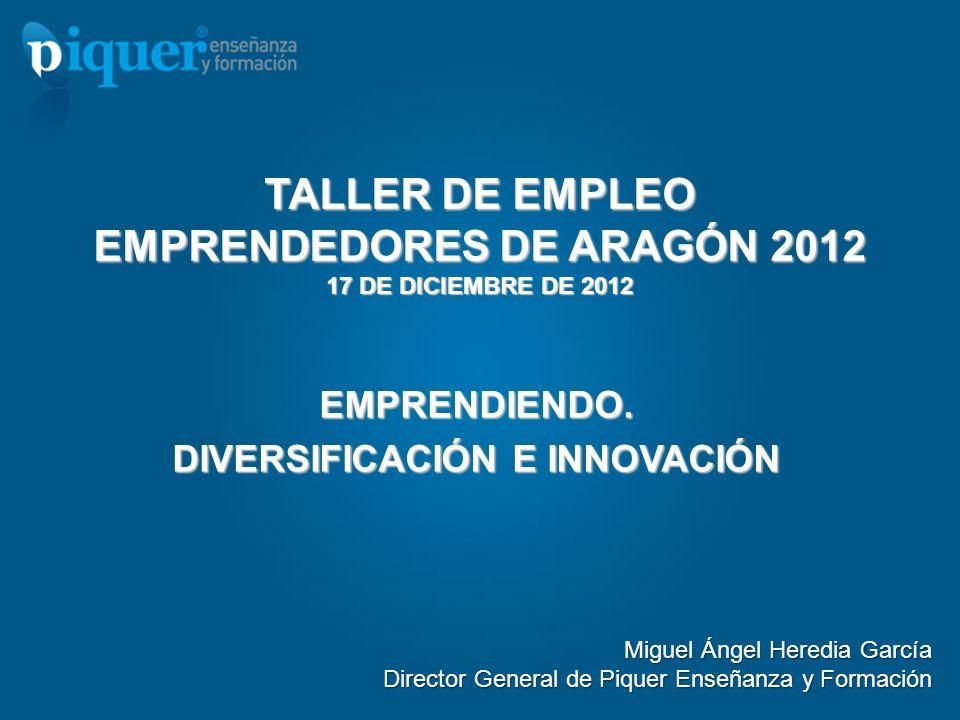 EMPRENDIENDO Miguel Ángel Heredia García Director General de Piquer Enseñanza y Formación