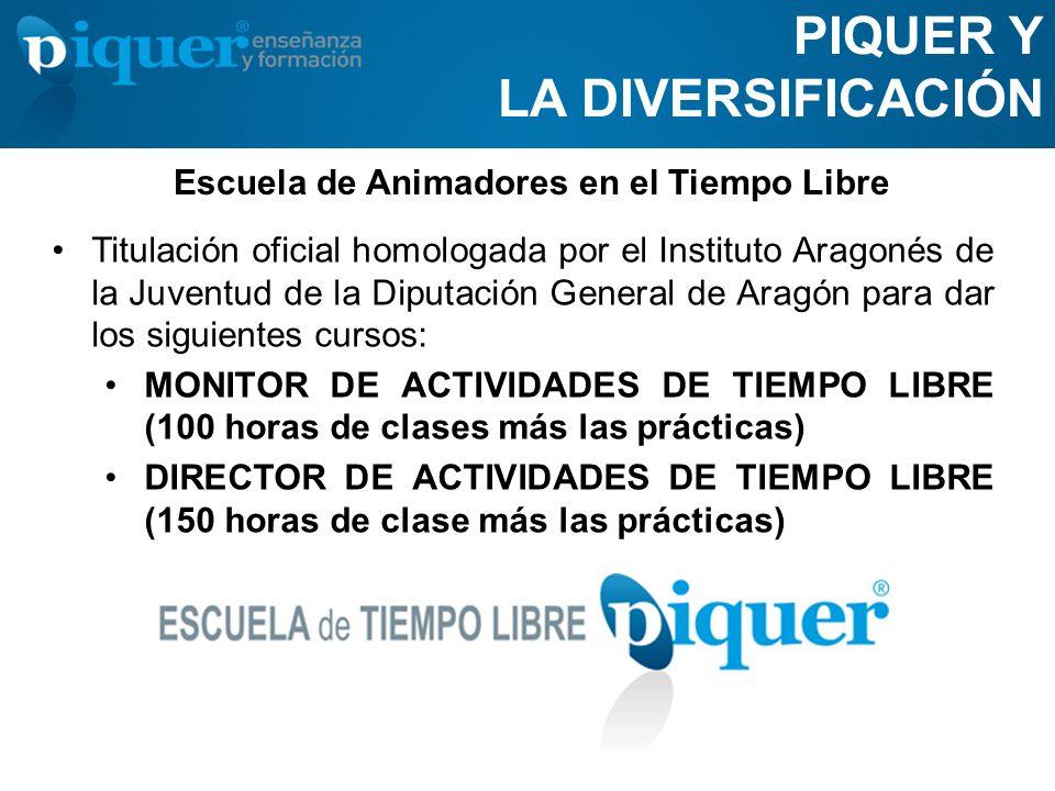 PIQUER Y LA DIVERSIFICACIÓN Titulación oficial homologada por el Instituto Aragonés de la Juventud de la Diputación General de Aragón para dar los sig