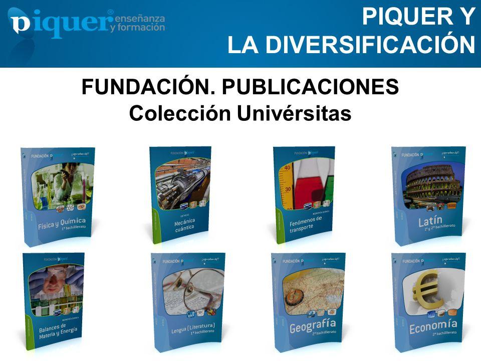 FUNDACIÓN. PUBLICACIONES PIQUER Y LA DIVERSIFICACIÓN Colección Univérsitas