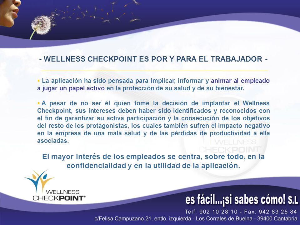 - WELLNESS CHECKPOINT ES POR Y PARA EL TRABAJADOR - La aplicación ha sido pensada para implicar, informar y animar al empleado a jugar un papel activo en la protección de su salud y de su bienestar.