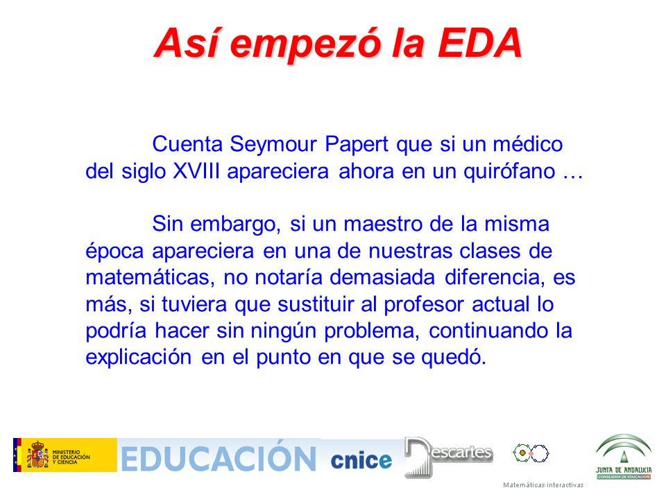 Cuenta Seymour Papert que si un médico del siglo XVIII apareciera ahora en un quirófano … Sin embargo, si un maestro de la misma época apareciera en u