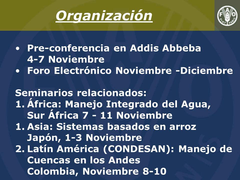 Organización Pre-conferencia en Addis Abbeba 4-7 Noviembre Foro Electrónico Noviembre -Diciembre Seminarios relacionados: 1.África: Manejo Integrado del Agua, Sur África 7 - 11 Noviembre 1.Asia: Sistemas basados en arroz Japón, 1-3 Noviembre 2.Latín América (CONDESAN): Manejo de Cuencas en los Andes Colombia, Noviembre 8-10