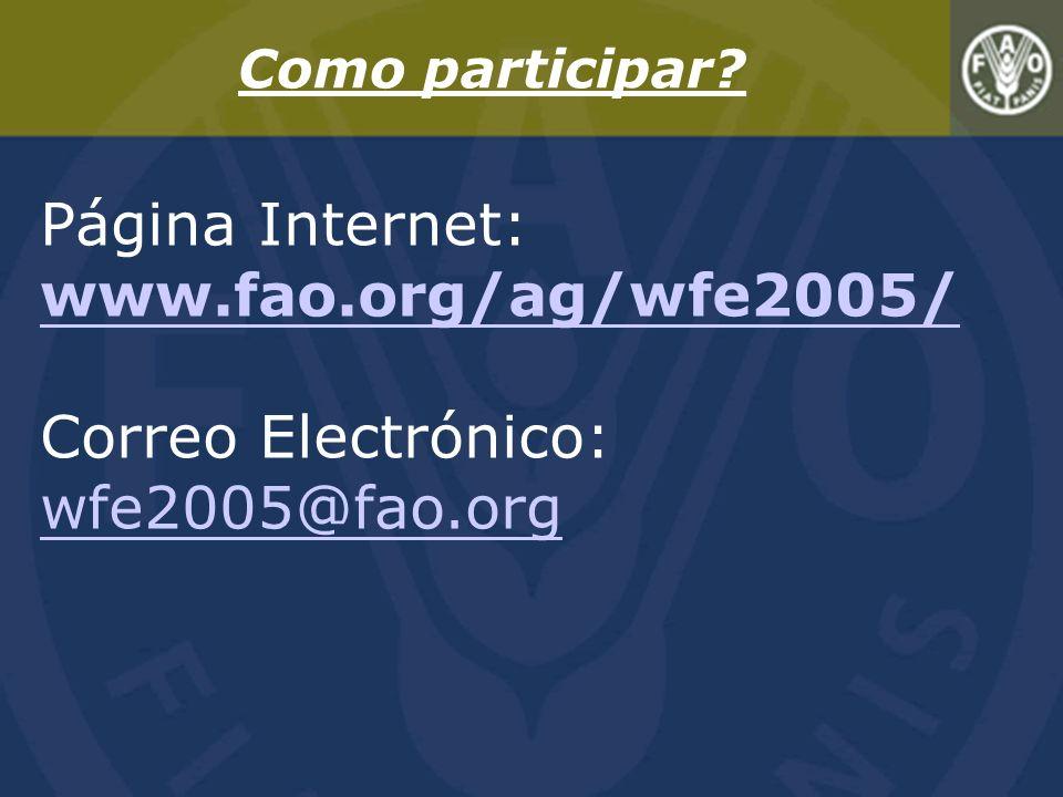 Página Internet: www.fao.org/ag/wfe2005/ Correo Electrónico: wfe2005@fao.org Como participar?