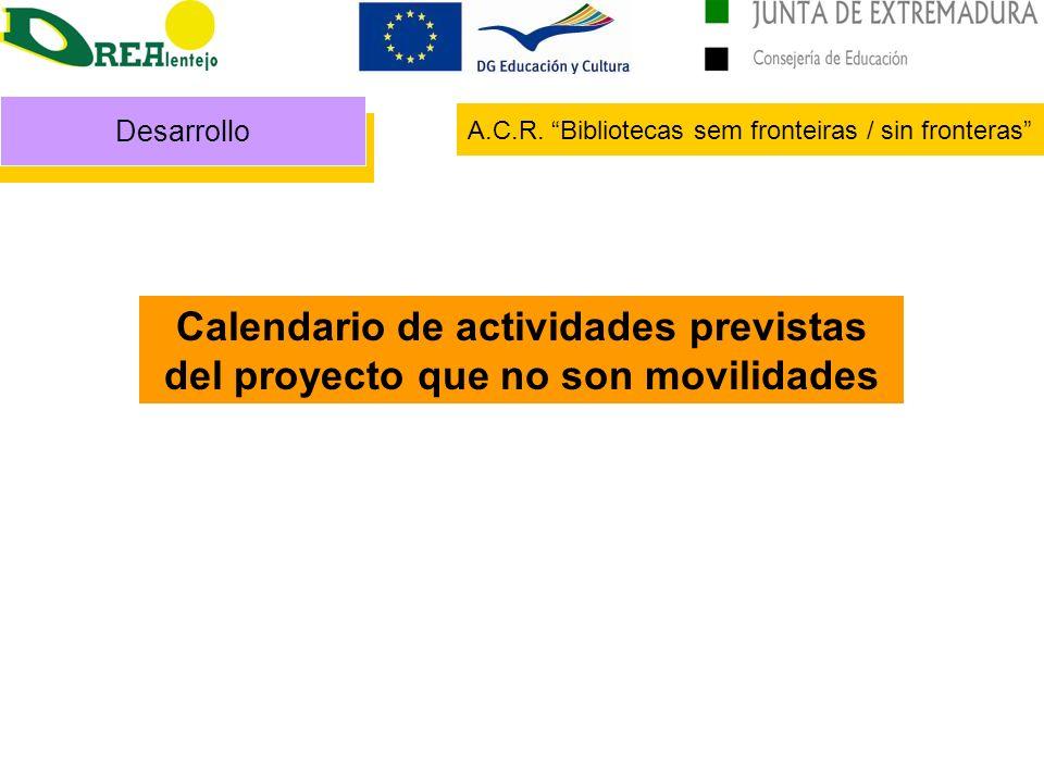 Desarrollo A.C.R. Bibliotecas sem fronteiras / sin fronteras Calendario de actividades previstas del proyecto que no son movilidades