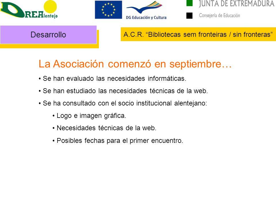 Desarrollo A.C.R. Bibliotecas sem fronteiras / sin fronteras La Asociación comenzó en septiembre… Se han evaluado las necesidades informáticas. Se han