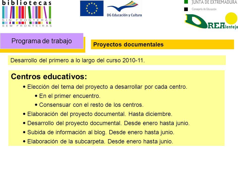 Programa de trabajo Proyectos documentales Desarrollo del primero a lo largo del curso 2010-11. Centros educativos: Elección del tema del proyecto a d