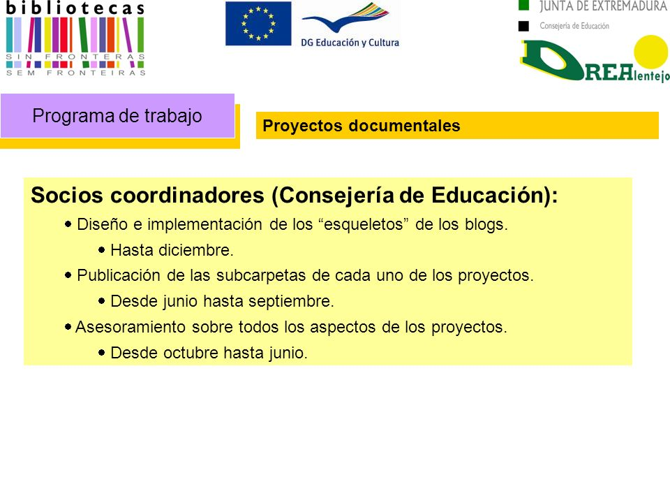 Programa de trabajo Proyectos documentales Socios coordinadores (Consejería de Educación): Diseño e implementación de los esqueletos de los blogs. Has