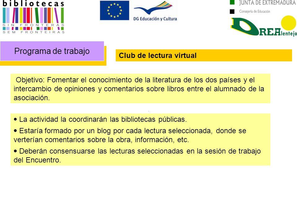 Programa de trabajo Objetivo: Fomentar el conocimiento de la literatura de los dos países y el intercambio de opiniones y comentarios sobre libros entre el alumnado de la asociación.