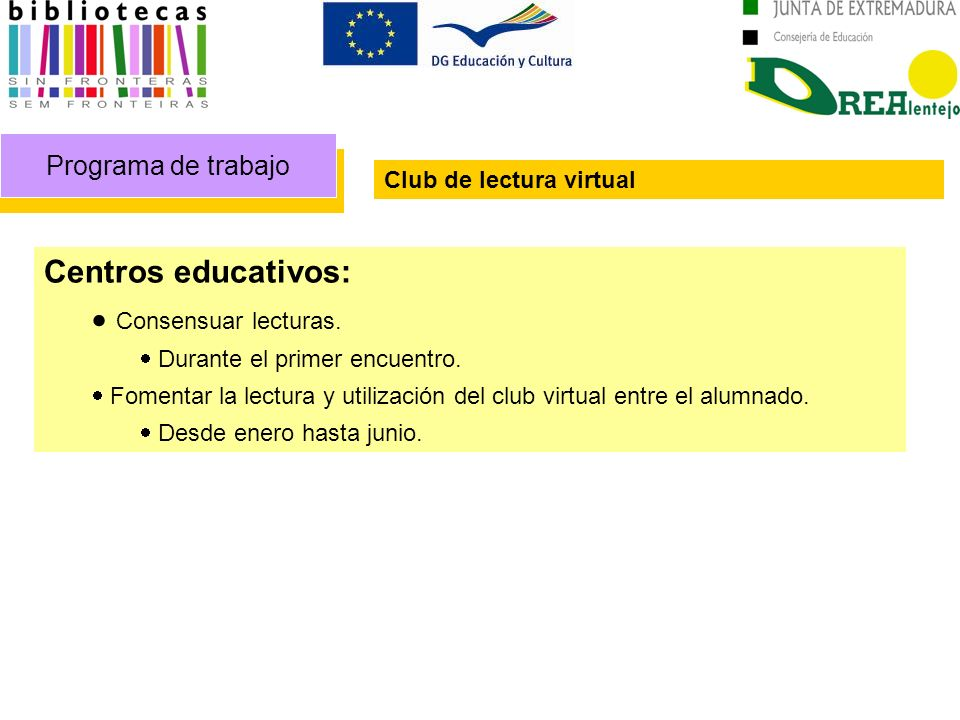 Programa de trabajo Club de lectura virtual Centros educativos: Consensuar lecturas. Durante el primer encuentro. Fomentar la lectura y utilización de