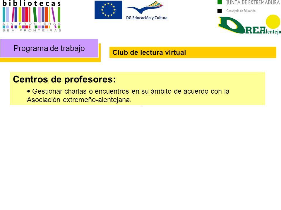 Programa de trabajo Club de lectura virtual Centros de profesores: Gestionar charlas o encuentros en su ámbito de acuerdo con la Asociación extremeño-alentejana.