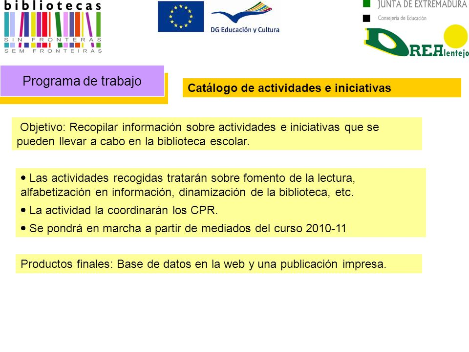 Programa de trabajo Catálogo de actividades e iniciativas Objetivo: Recopilar información sobre actividades e iniciativas que se pueden llevar a cabo
