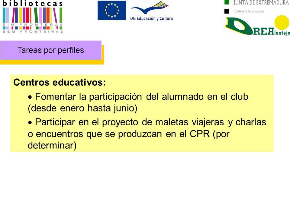 Tareas por perfiles Centros educativos: Fomentar la participación del alumnado en el club (desde enero hasta junio) Participar en el proyecto de maletas viajeras y charlas o encuentros que se produzcan en el CPR (por determinar)